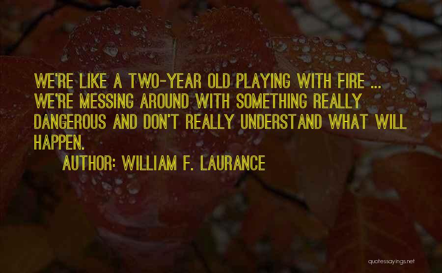Messing Me Around Quotes By William F. Laurance
