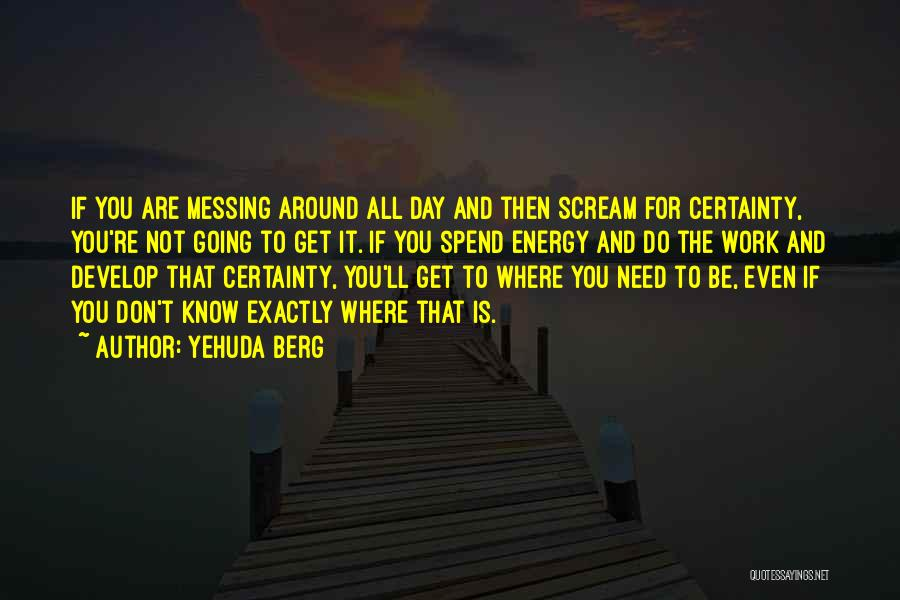 Messing Me Around Quotes By Yehuda Berg