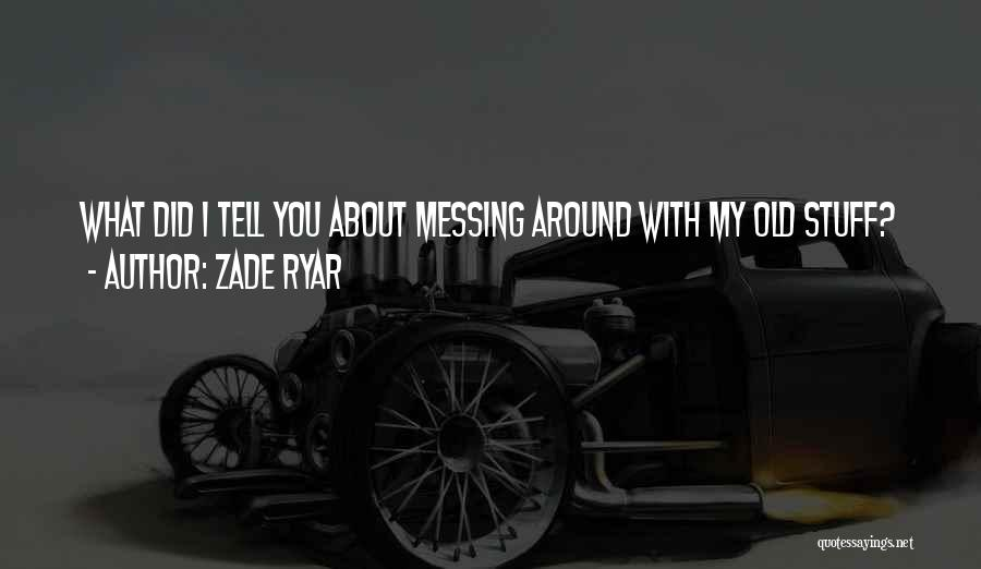 Messing Me Around Quotes By Zade Ryar
