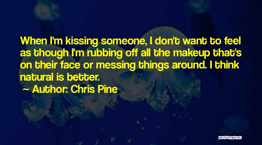 Messing Up With Someone Quotes By Chris Pine