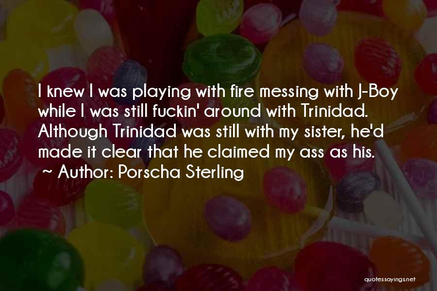Messing With Fire Quotes By Porscha Sterling