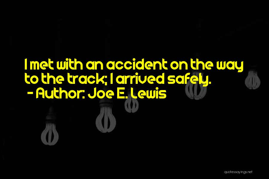 Met Accident Quotes By Joe E. Lewis