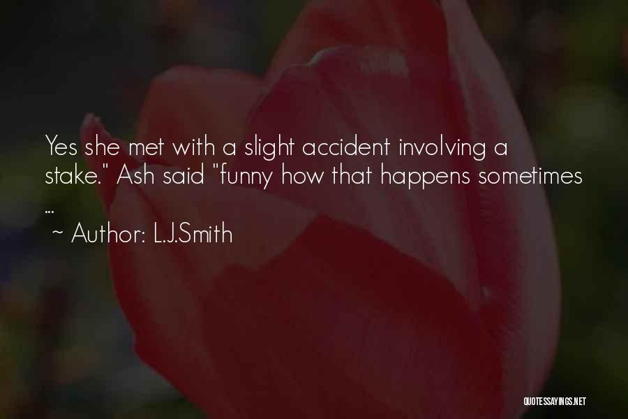 Met Accident Quotes By L.J.Smith