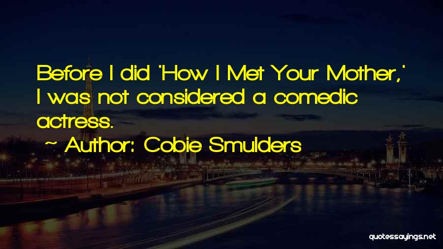 Met Your Mother Quotes By Cobie Smulders