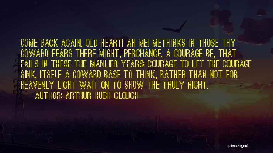 Methinks Quotes By Arthur Hugh Clough