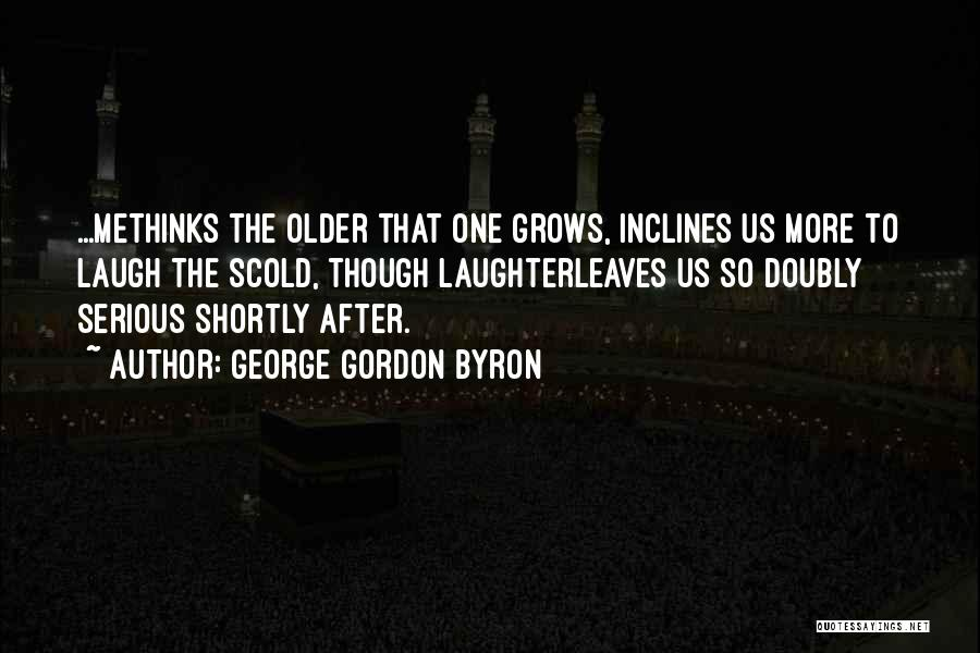 Methinks Quotes By George Gordon Byron