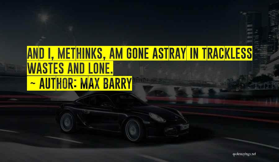 Methinks Quotes By Max Barry
