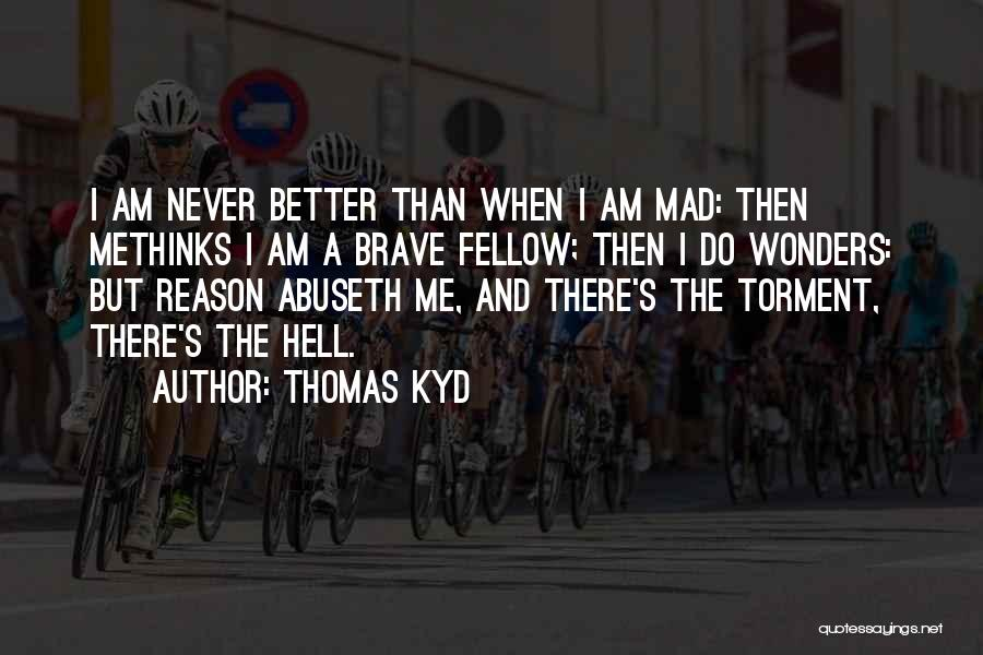 Methinks Quotes By Thomas Kyd