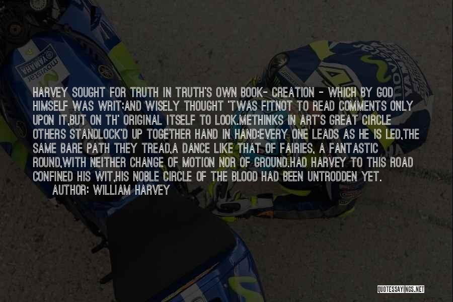 Methinks Quotes By William Harvey