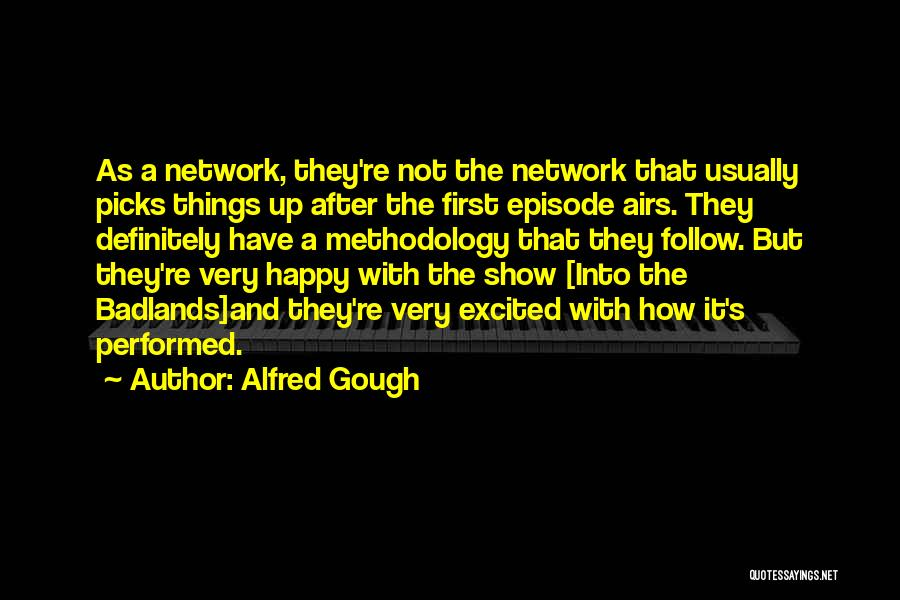 Methodology Quotes By Alfred Gough