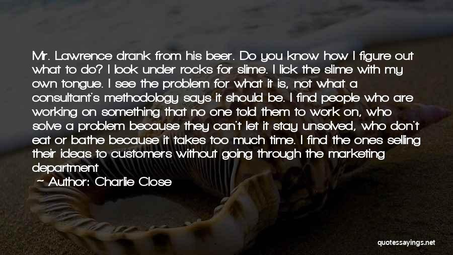 Methodology Quotes By Charlie Close