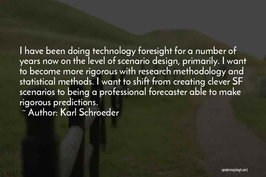 Methodology Quotes By Karl Schroeder