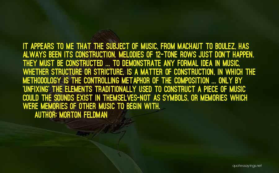 Methodology Quotes By Morton Feldman