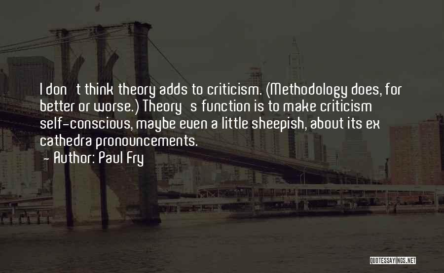 Methodology Quotes By Paul Fry