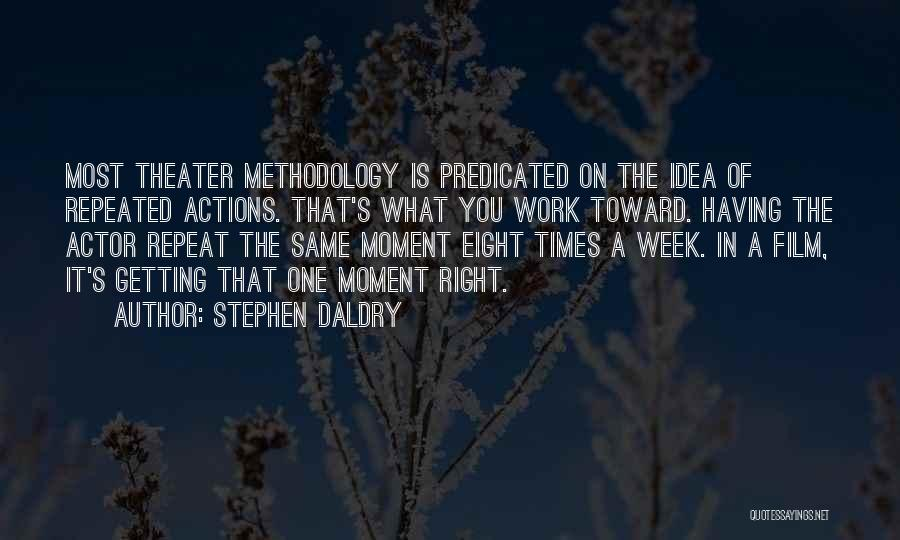 Methodology Quotes By Stephen Daldry