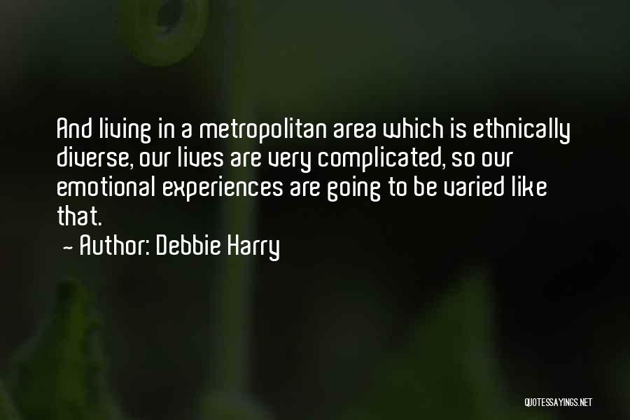 Metropolitan Quotes By Debbie Harry
