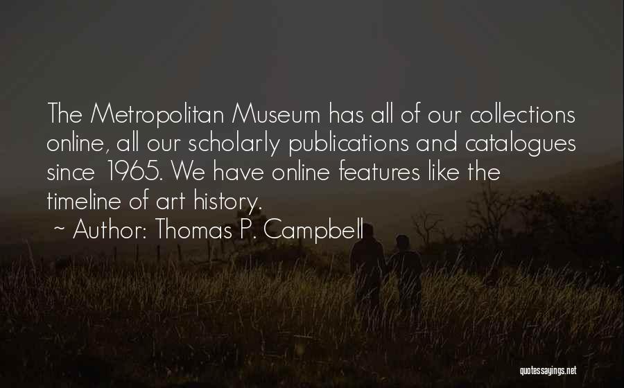 Metropolitan Quotes By Thomas P. Campbell