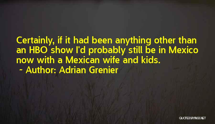 Mexican Quotes By Adrian Grenier