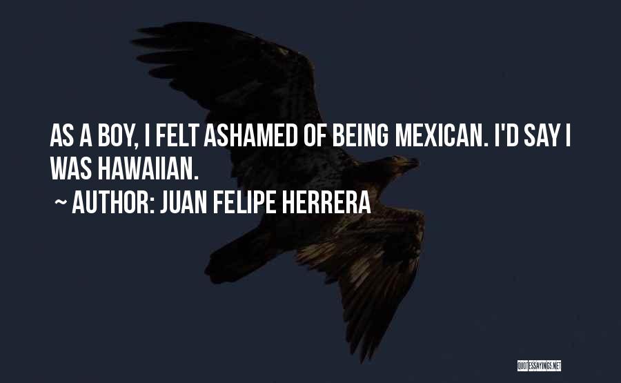 Mexican Quotes By Juan Felipe Herrera
