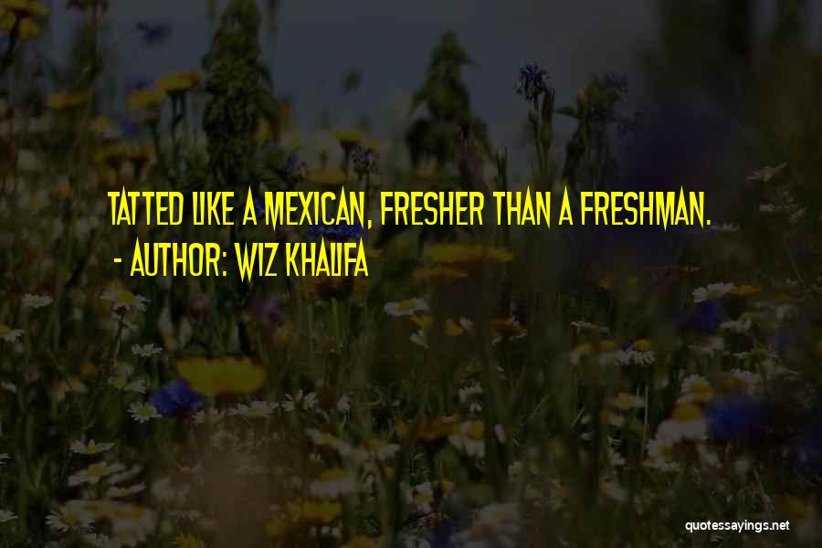 Mexican Quotes By Wiz Khalifa