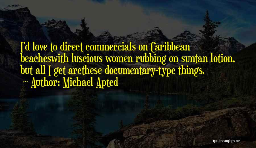 Michael Apted Quotes 1514069