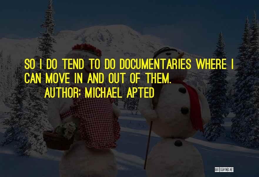 Michael Apted Quotes 1673317