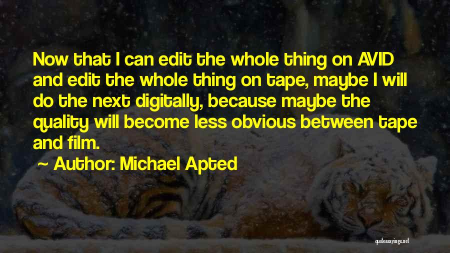 Michael Apted Quotes 654037