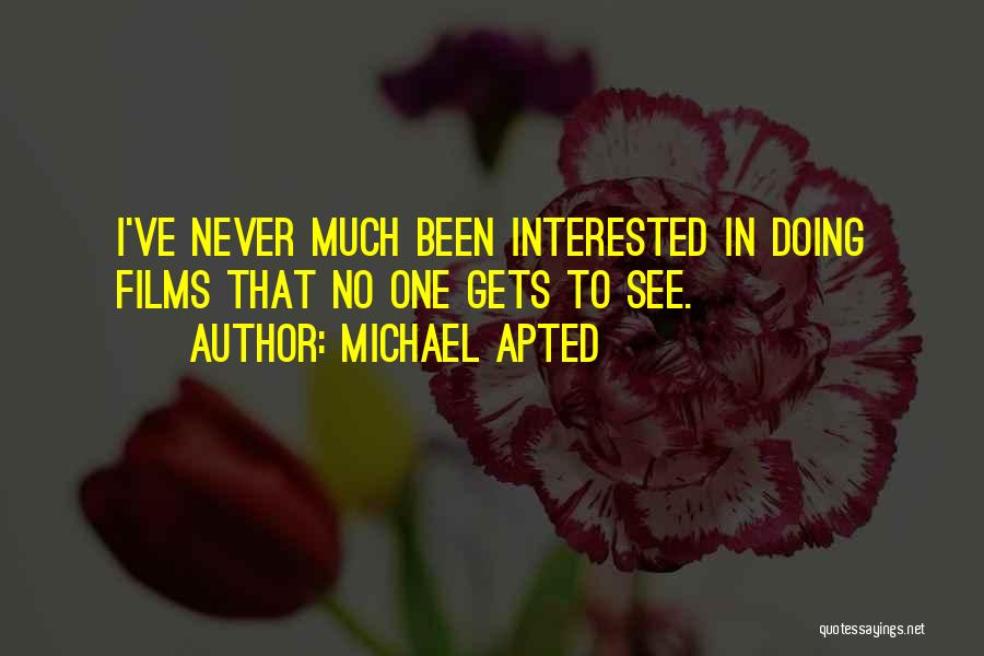 Michael Apted Quotes 825335