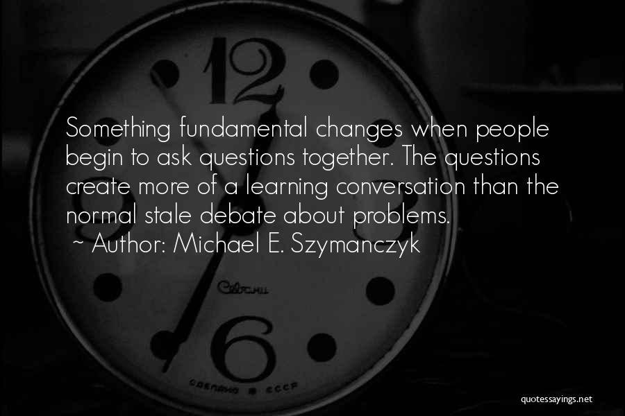 Michael E. Szymanczyk Quotes 172301