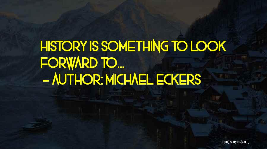 Michael Eckers Quotes 115397