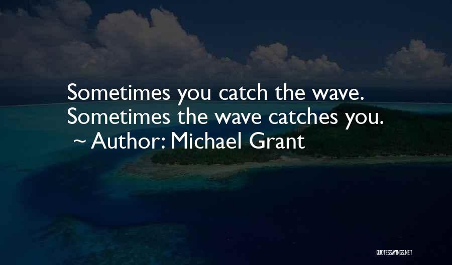 Michael Grant Quotes 1680054