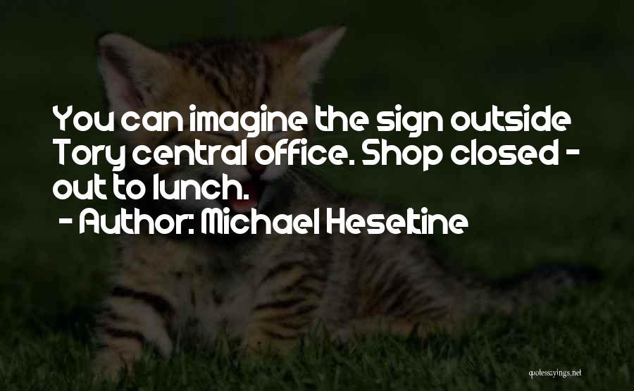 Michael Heseltine Quotes 1695552