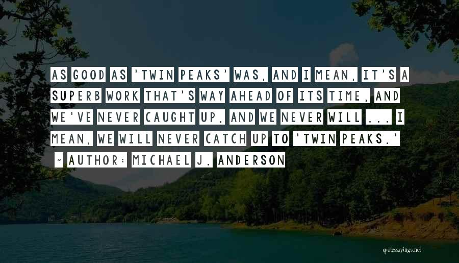 Michael J. Anderson Quotes 866368