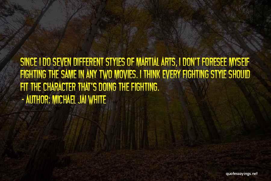 Michael Jai White Martial Arts Quotes By Michael Jai White