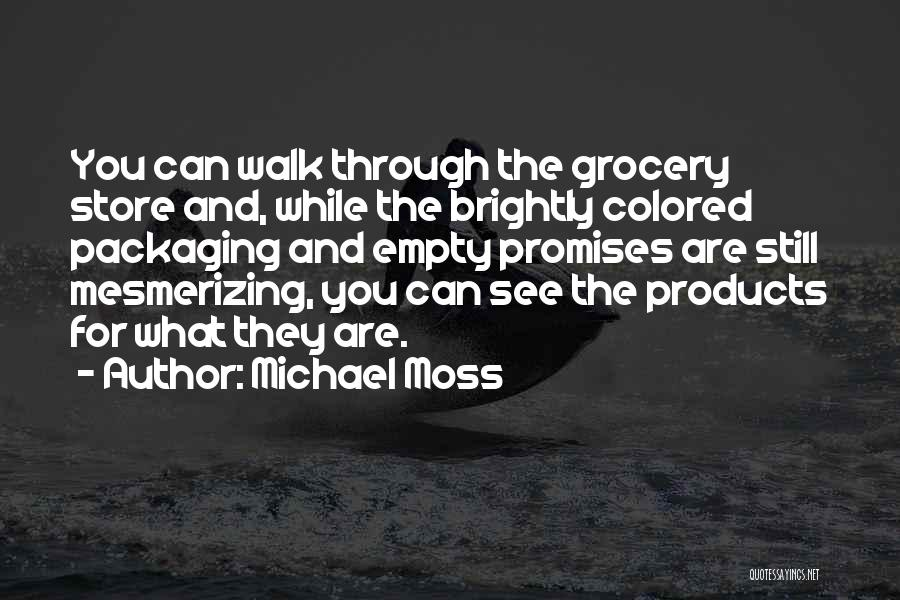 Michael Moss Quotes 366526