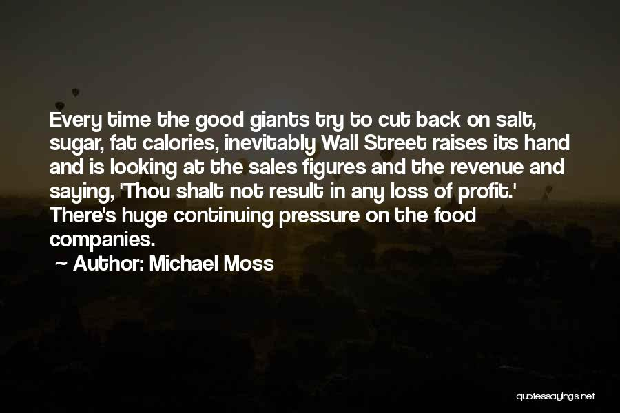 Michael Moss Quotes 729570