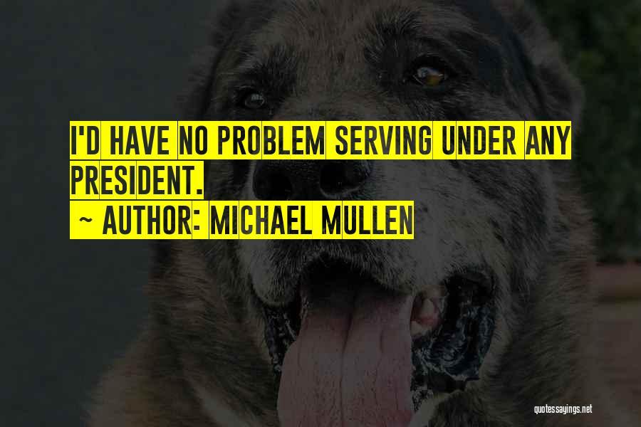 Michael Mullen Quotes 1485149