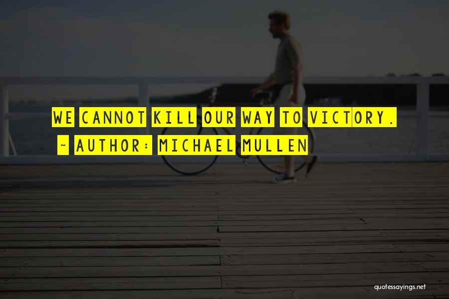 Michael Mullen Quotes 1852161