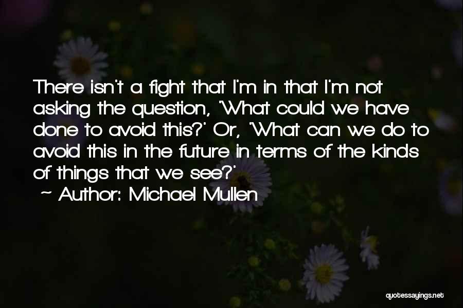 Michael Mullen Quotes 381496