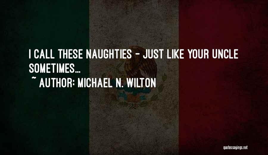 Michael N. Wilton Quotes 1985380