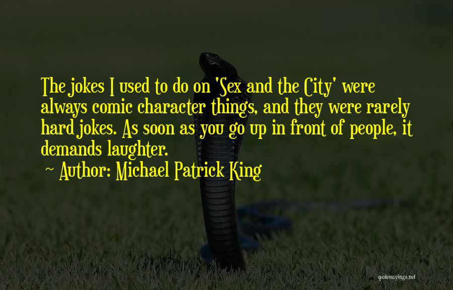 Michael Patrick King Quotes 1312645