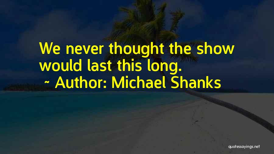 Michael Shanks Quotes 1714280