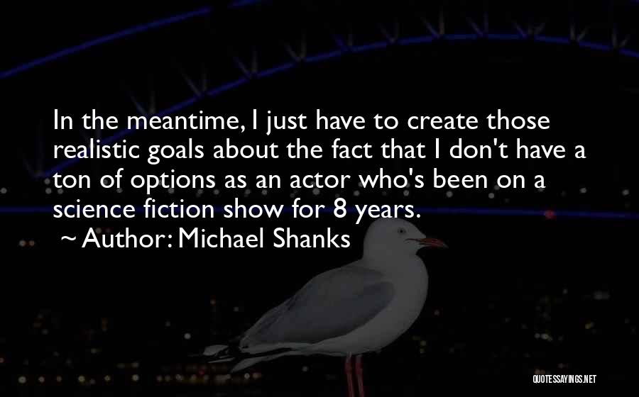 Michael Shanks Quotes 325303
