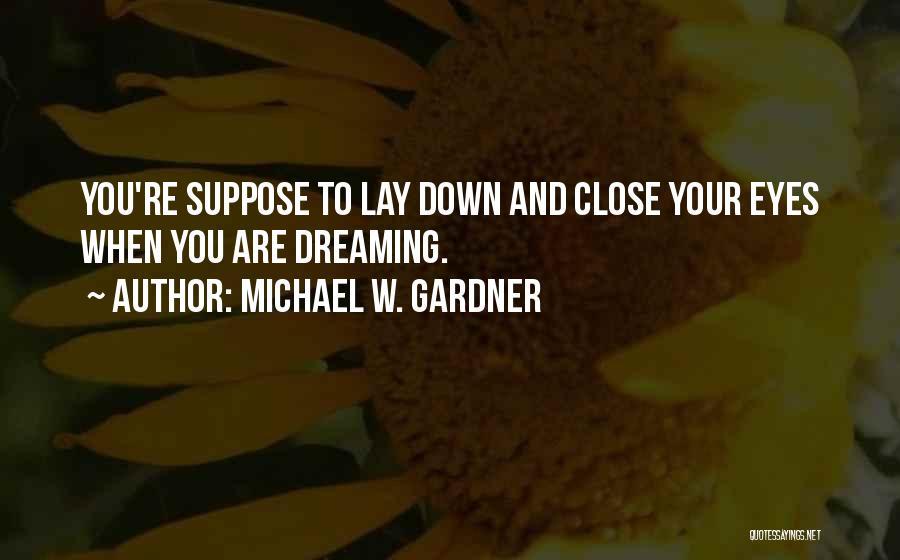 Michael W. Gardner Quotes 308554