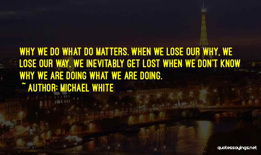 Michael White Quotes 2023137