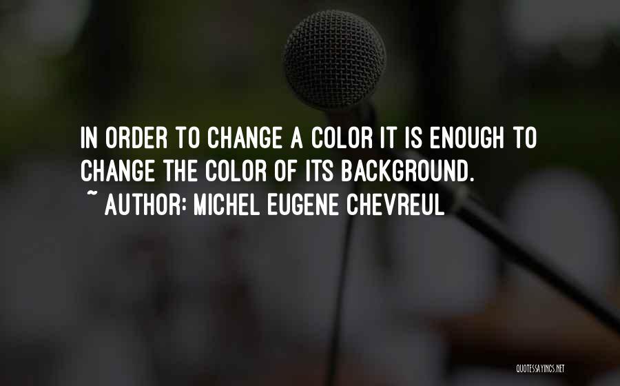 Michel Eugene Chevreul Quotes 1255842