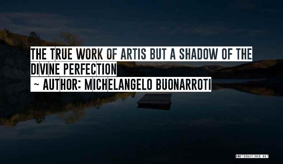 Michelangelo Buonarroti Quotes 2100567