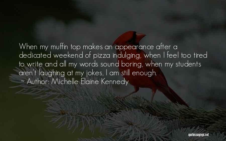 Michelle Elaine Kennedy Quotes 2206631
