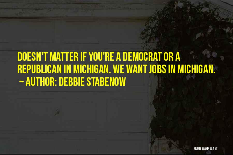 Michigan Quotes By Debbie Stabenow
