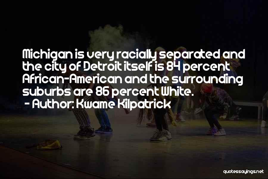 Michigan Quotes By Kwame Kilpatrick